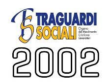 TRAGUARDI SOCIALI :: Anno 2002