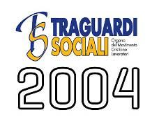 TRAGUARDI SOCIALI :: Anno 2004